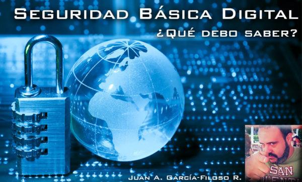 Seguridad básica digital: ¿Qué debo saber?