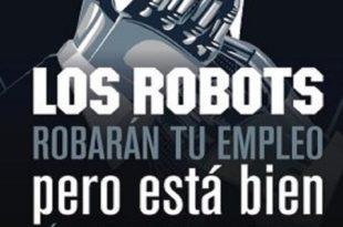 Los robots robarán tu empleo